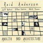 REID ANDERSON Abolish Bad Architecture album cover
