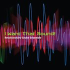 REVOLUTIONARY SNAKE ENSEMBLE I Want That Sound! album cover