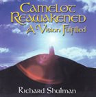 RICHARD SHULMAN A Camelot Reawakened : A Vision Fulfilled album cover