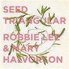 ROBBIE LEE Robbie Lee and Mary Halvorson : Seed Triangular album cover