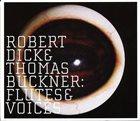ROBERT DICK Flutes & Voices (with Thomas Buckner) album cover