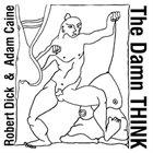 ROBERT DICK Robert Dick and Adam Caine : The Damn Think album cover