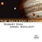 ROBERT DICK Robert Dick, Ursel Schlicht : The Galilean Moons album cover