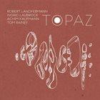 ROBERT LANDFERMANN Robert Landfermann, Ingrid Laubrock, Tom Rainey, Achim Kaufmann : Topaz album cover