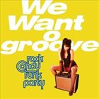 ROCK CANDY FUNK PARTY We Want Groove album cover