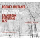 RODNEY WHITAKER Rodney Whitaker With The Christ Church Cranbrook Choir : Cranbrook Christmas Jazz album cover
