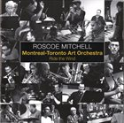 ROSCOE MITCHELL Roscoe Mitchell, Montreal-Toronto Art Orchestra : Ride The Wind album cover