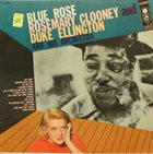 ROSEMARY CLOONEY Rosemary Clooney And Duke Ellington And His Orchestra : Blue Rose album cover