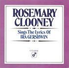 ROSEMARY CLOONEY Rosemary Clooney Sings the Lyrics of Ira Gershwin album cover