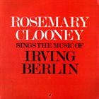 ROSEMARY CLOONEY Rosemary Clooney Sings the Music of Irving Berlin album cover