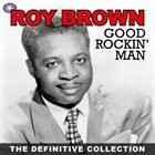 ROY BROWN Good Rockin' Man : The Definitive Collection album cover