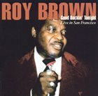 ROY BROWN Good Rockin' Tonight: Live in San Francisco album cover
