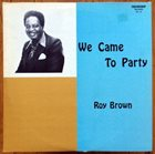 ROY BROWN We Came To Party album cover