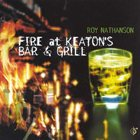 ROY NATHANSON Fire At Keaton's Bar & Grill album cover