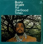 RUSTY BRYANT For the Good Times album cover
