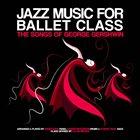 SØREN BEBE Jazz Music for Ballet Class - the Songs of George Gershwin album cover
