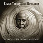 SAM NEWSOME Chaos Theory : Song Cycles for Prepared Saxophone album cover