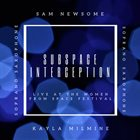 SAM NEWSOME Subspace Interception : Live at the Women from Space Festival album cover