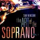 SAM NEWSOME The Art of the Soprano, Vol. 1 album cover