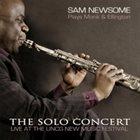 SAM NEWSOME The Solo Concert: Sam Newsome Plays Monk and Ellington album cover