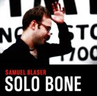 SAMUEL BLASER Solo Bone album cover