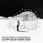 SANTIAGO SANDOVAL La Meta de un Largo Viaje album cover