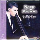 SCOTT LAFARO Deep In A Dream: Live In 1958 album cover