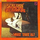 SCREAMIN' JAY HAWKINS ...What That Is! album cover