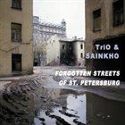 SERGEY LETOV Tri-O & Sainkho : Forgotten Streets Of St. Petersburg album cover