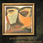 SHERMAN IRBY Black Warrior album cover