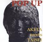 SHOJI AKETAGAWA (AKETA) Aketa  meets Taisei : Pop Up album cover