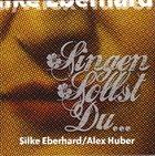 SILKE EBERHARD Silke Eberhard & Alex Huber : Singen sollst Du … album cover