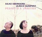 SILKE EBERHARD Silke Eberhard & Ulrich Gumpert : Peanuts & Vanities album cover