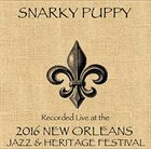 SNARKY PUPPY 2016 New Orleans Jazz & Heritage Festifal album cover