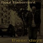 SOUL BASEMENT These Days album cover