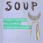 SOUP Otomo Yoshihide, Bill Laswell, Yoshigaki Yasuhiro : Soup album cover