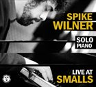SPIKE WILNER Solo Piano: Live at Small's album cover