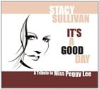 STACY SULLIVAN It's a Good Day: A Tribute to Miss Peggy Lee album cover