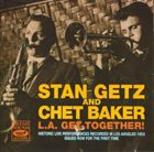 STAN GETZ Stan Getz And Chet Baker : L.A. Get-Together! album cover