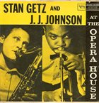 STAN GETZ Stan Getz And J.J. Johnson ‎: At The Opera House album cover