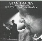 STAN TRACEY We Still Love You Madly album cover
