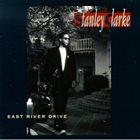 STANLEY CLARKE East River Drive album cover