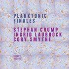 STEPHAN CRUMP Stephan Crump / Ingrid Laubrock / Cory Smythe : Planktonic Finales album cover