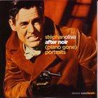 STÉPHAN OLIVA After Noir (Piano Gone) Portraits album cover