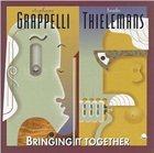 STÉPHANE GRAPPELLI Stéphane Grappelli & Toots Thielemans : Bringing It Together album cover
