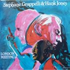 STÉPHANE GRAPPELLI Stéphane Grappelli & Hank Jones : London Meeting (aka A Two-Fer) album cover