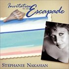 STEPHANIE NAKASIAN Invitation to An Escapade album cover