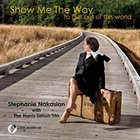 STEPHANIE NAKASIAN Show Me the Way album cover