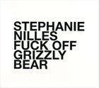 STEPHANIE NILLES Fuck Off, Grizzly Bear album cover