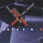STÉPHAN OLIVA Stephan Oliva / Bruno Chevillon / Paul Motian : Fantasm - The Music Of Paul Motian album cover